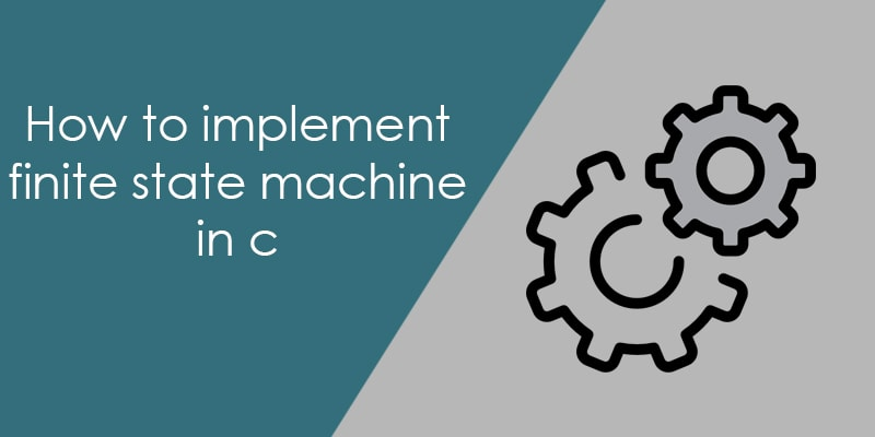 How to implement finite state machine in c - AticleWorld