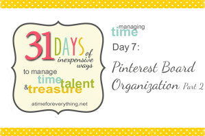 Pinterest Board Organization Day 2 | 31 Days | www.atimeforeverything.net