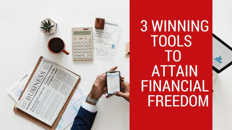3 Winning Tools To Attain For Financial Freedom