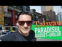 PARADISUL GADGET-URILOR DIN TAIWAN