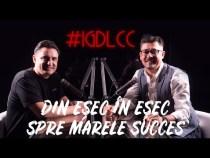 Din eșec în eșec spre marele succes – Cristian Onețiu – #IGDLCC E049 #PODCAST
