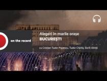 PODCAST Alegeri în marile orașe: București
