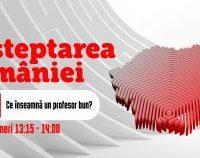 Deșteptarea României: Ce înseamnă un profesor bun?