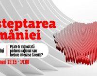 Deșteptarea României: Poate fi exploatată pădurea rațional sau trebuie interzise tăierile?