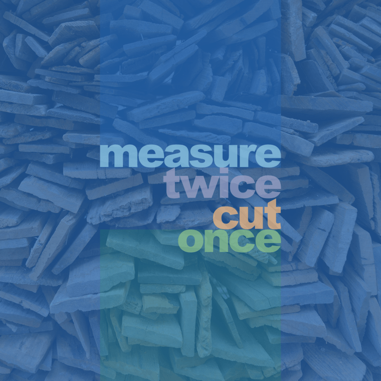 measure-twice-cut-once