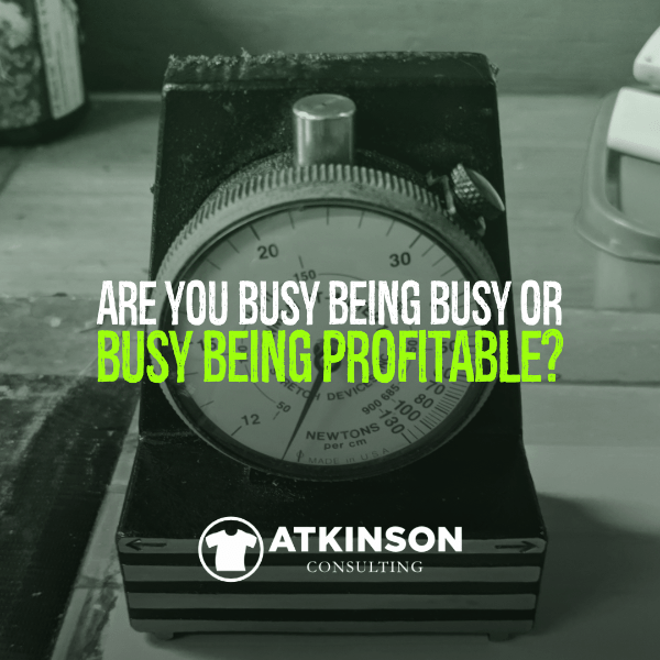 Are You Busy Being Busy or Busy Being Profitable?