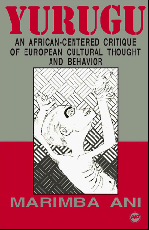 Yurugu An Afrikan-Centered Critique of European Cultural Thought and Behaviour