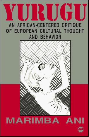 Yurugu An Afrikan-Centered Critique of European Cultural Thought and Behaviour