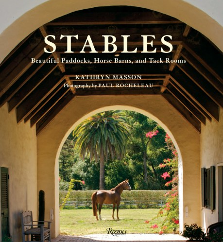 Stables: Beautiful Paddocks, Horse Barns, and Tack Rooms by Kathryn Masson, ($55, Rizzoli)