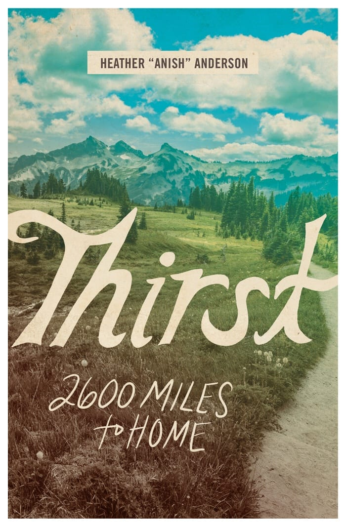 A book called Thirst: 2600 miles to home by Heather Anderson.