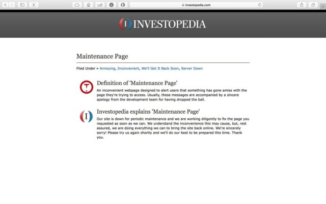 Encyclopedia style definition of the term 'Maintenance Page'. Screen capture of Investopedia's maintenance page.