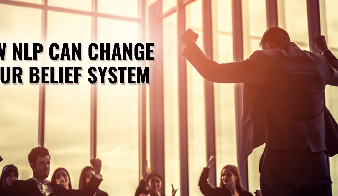 How Can NLP Change Your Belief System?