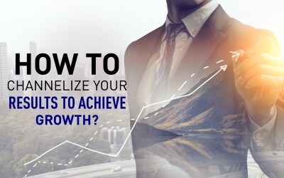How To Channelize Your Results To Achieve Growth?