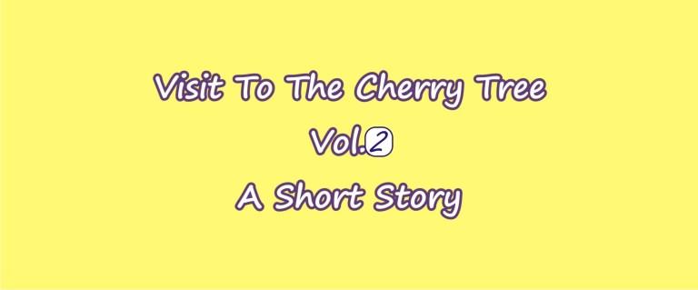 Visit to the Cherry tree, Volume 2.