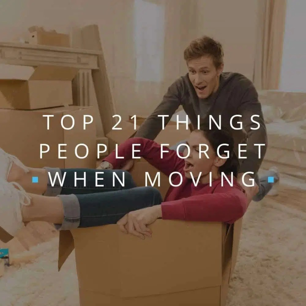 Top 21 Things People Forget When Moving