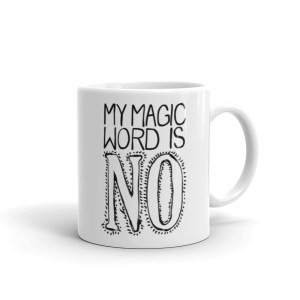 "Coffee Mug with ""my magic word is no"" affirmation"