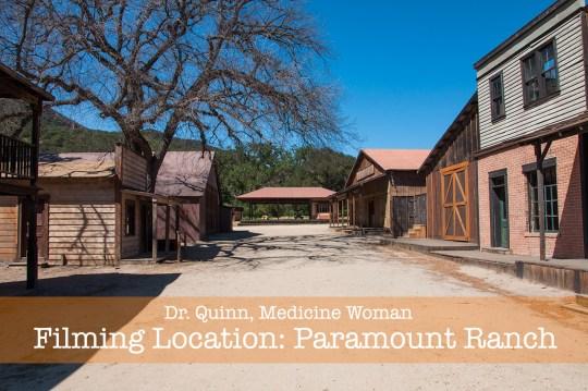Dr. Quinn Medicine Woman Filming Location: Paramount Ranch