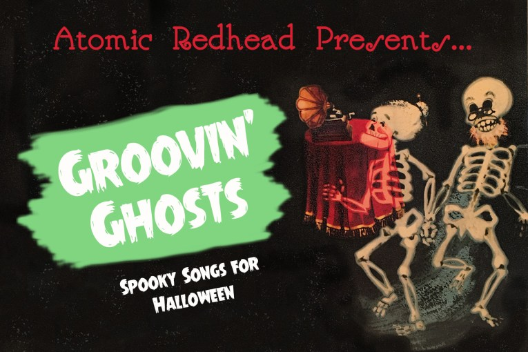 """Text reads """"Atomic Redhead Presents...Groovin' Ghosts Spooky Songs for Halloween"""" to the left illustrated skeletons, a woman with an updo, and a man with a beard, rock out to an old fashioned record player."""