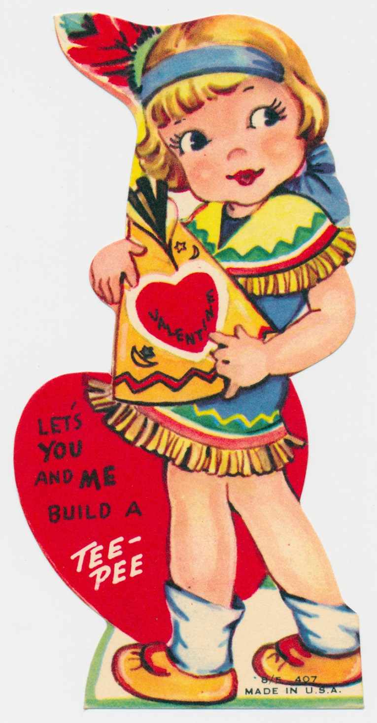 "A girl dressed as an Indian holds a small teepee. Text reads ""Valentine, let's you and me build a tee pee"""