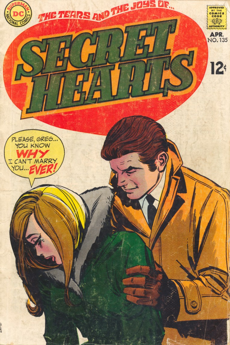 "The Tears and the Joys of...Secret Hearts. A woman is crying, and a man attempts to comfort her. She has a speech bubble that reads ""Please Greg...You know WHY I can't marry you...EVER!"" Copyright April 1969"