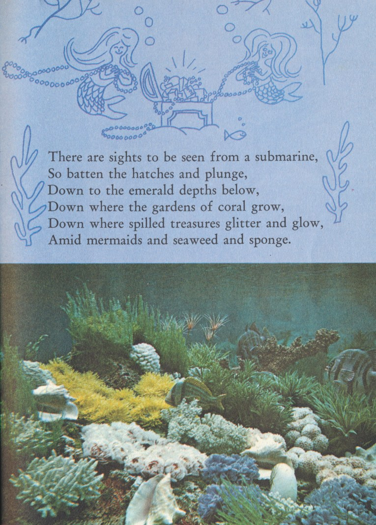 "Illustration of two mermaids looking at a treasure chest, and a photograph of fish by coral and other sea life. Text reads ""There are sights to be seen from a submarine, So batten the hatches and plunge, Down to the emerald depths below, Down where the gardens of coral grow, Down where spilled treasures glitter and glow, Amid mermaids and seaweed and sponge."""