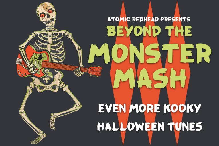"A skeleton plays a guitar, text on the right reads ""Atomic Redhead Presents Beyond the Monster Mash Even More Kooky Halloween Tunes"""