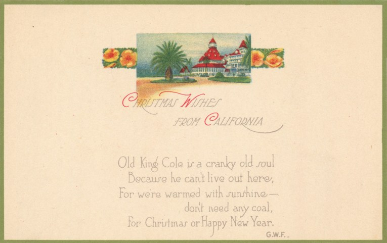 "A largely white postcard with an illustration of San Diego's Hotel Del Coronado and poppy flowers, text reads ""Christmas Wishes from California Old King Cole is a cranky old soul Because he can't live out here, For we're warmed with sunshine - don't need any coal, For Christmas of Happy New Year."""