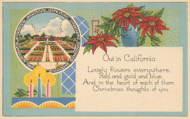 "Inside a small circle features the rose garden at Exposition Park in Los Angeles. Candles and poinsettias also adorn the card. Text reads ""Out in California Lovely flowers everywhere, Red and gold and blue, And in the heart of each of them Christmas thoughts of you"""