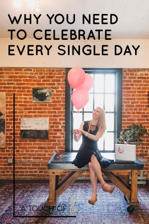 Why You Need to Celebrate Every Single Day