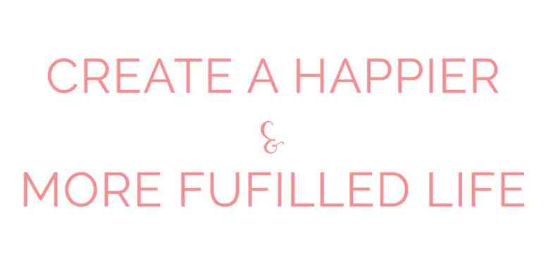 Create a happier and more fufilled life