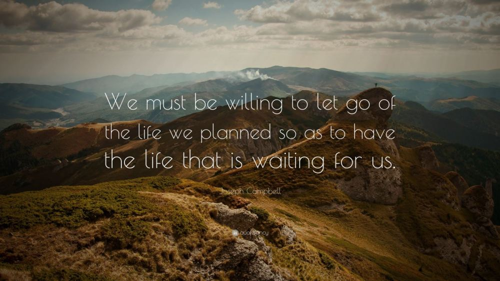 Joseph Campbell - Let go the life we planned