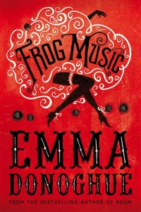 Frog Music by Emma  Donoghue (UK/IRL cover)