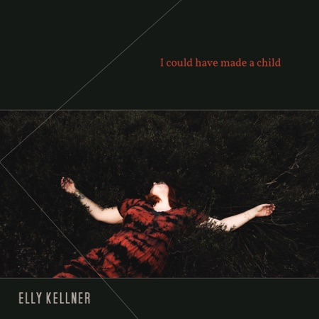 Elly Kellner – I Could Have Made A Child: EP Review – At The Barrier