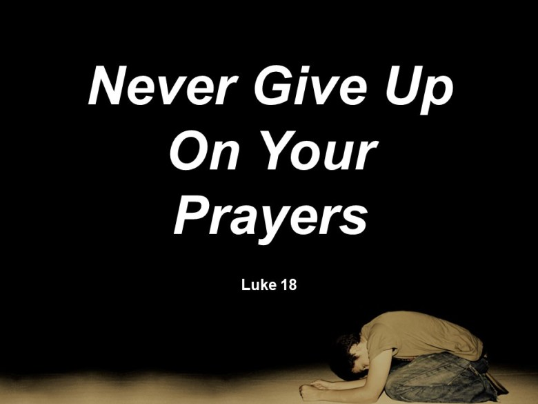 Never Give Up On Your Prayers