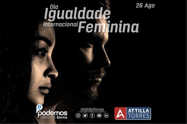 26 AGO- DIA INTERNACIONAL DA IGUALDADE FEMININA