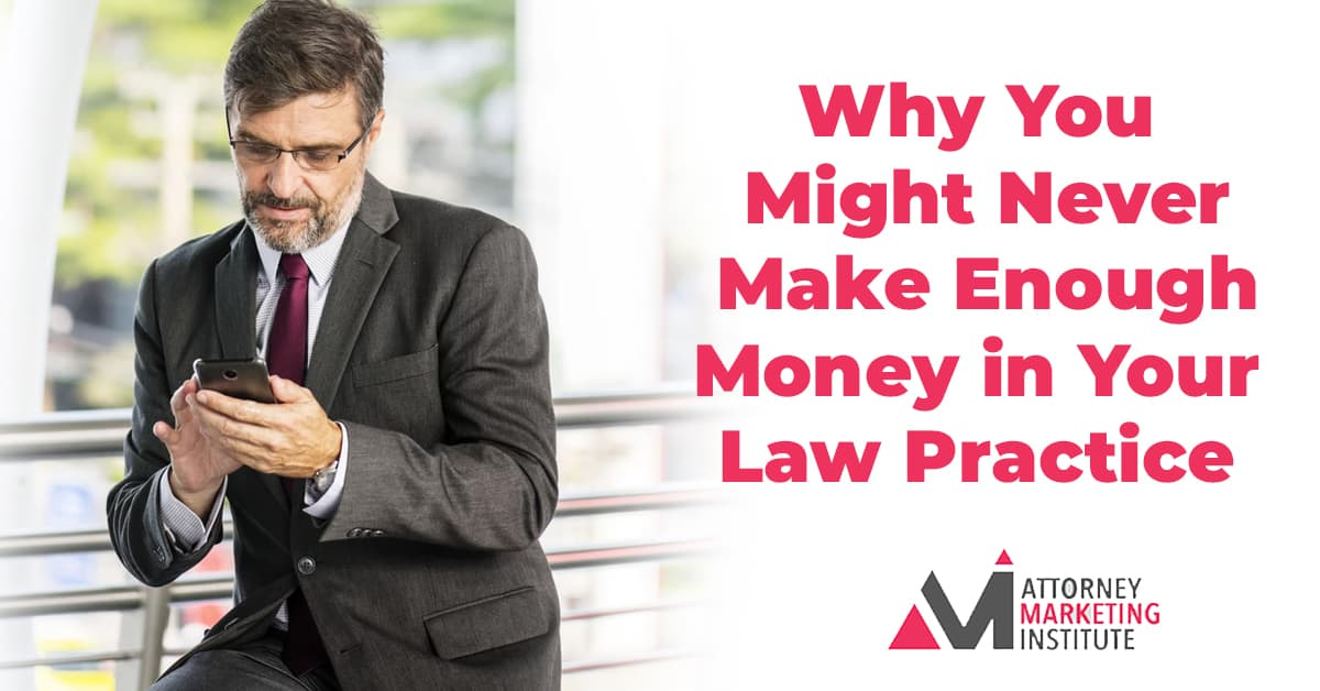 2: Why You Might Never Make Enough Money in Your Law Practice