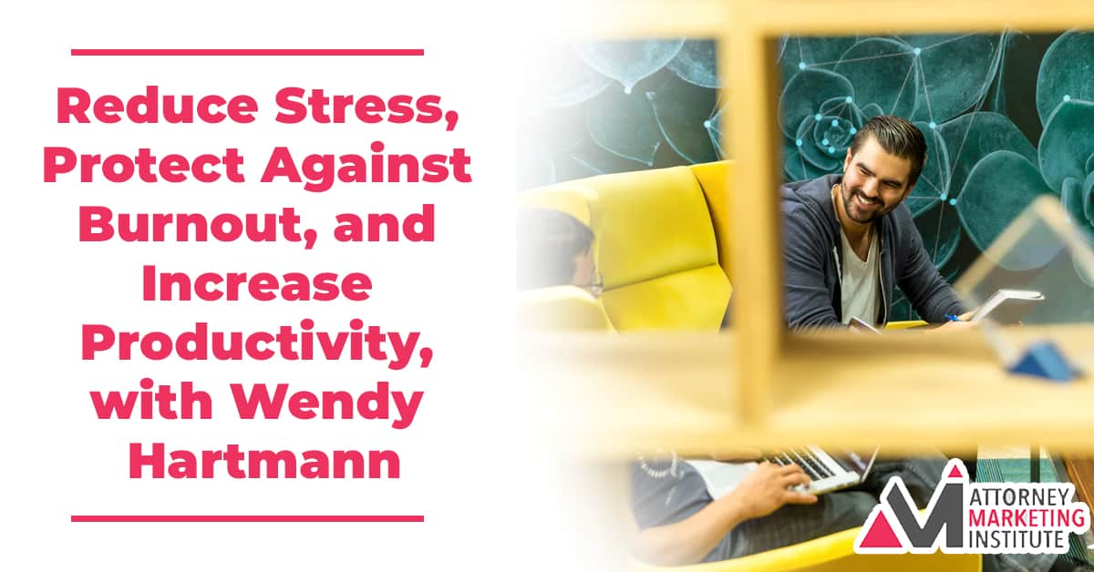 12: Reduce Stress, Protect Against Burnout, and Increase Productivity, with Wendy Hartmann