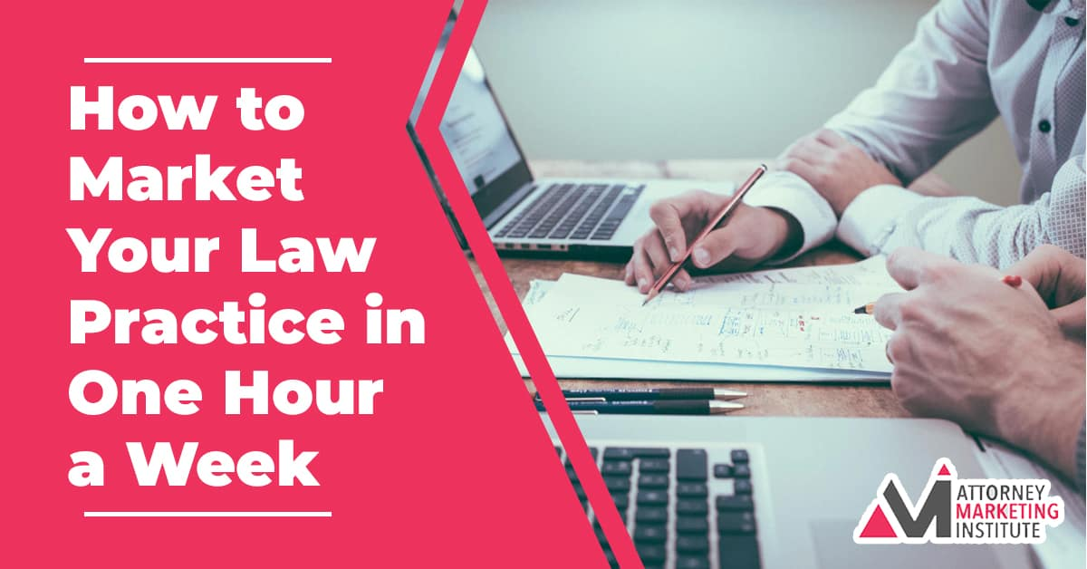 7: How to Market Your Law Practice in One Hour a Week