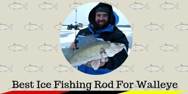 Best Ice Fishing Rod For Walleye