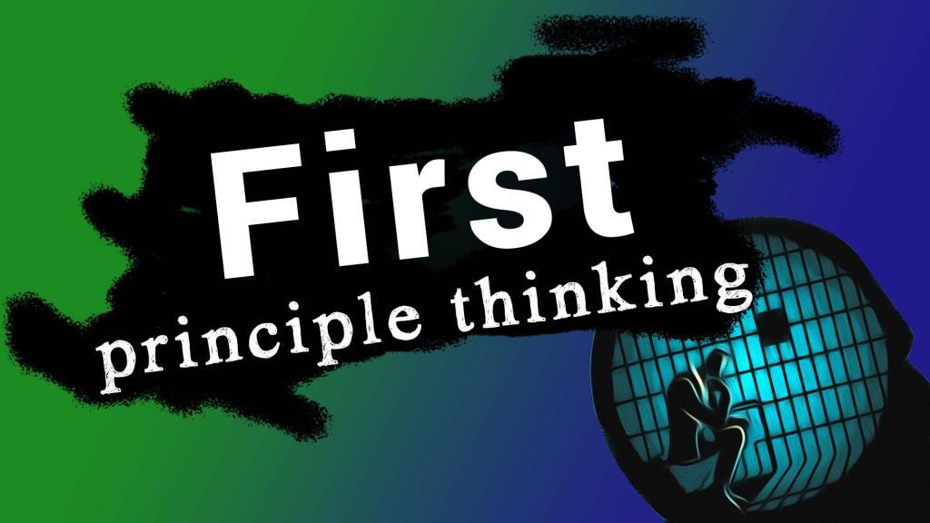 Hvad er 'first principle thinking'?