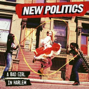A Bad Girl In Harlem (2013) - New Politics