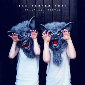 Thick as Thieves - The Temper Trap