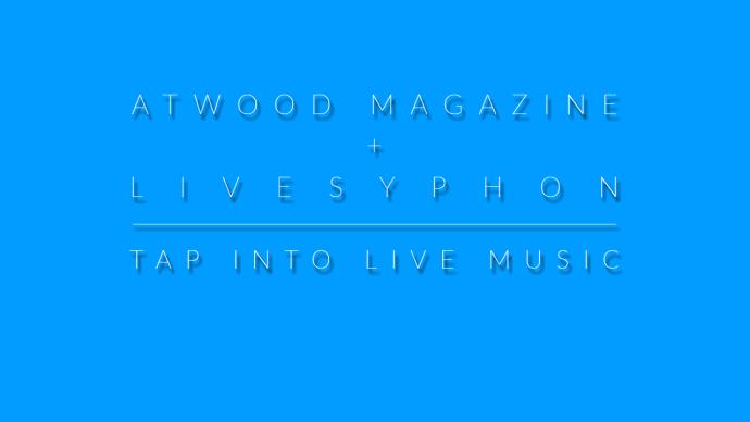 Atwood Magazine x LiveSyphon
