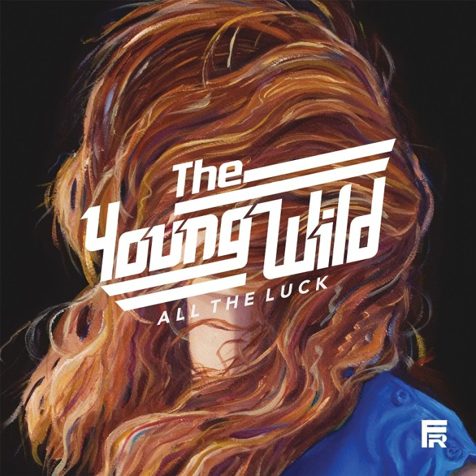 All the Luck - The Young Wild