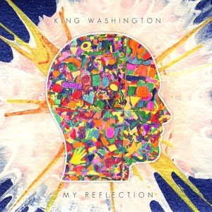 """My Reflection"" - King Washington"