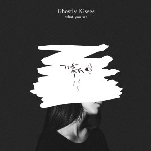 what you see - Ghostly Kisses