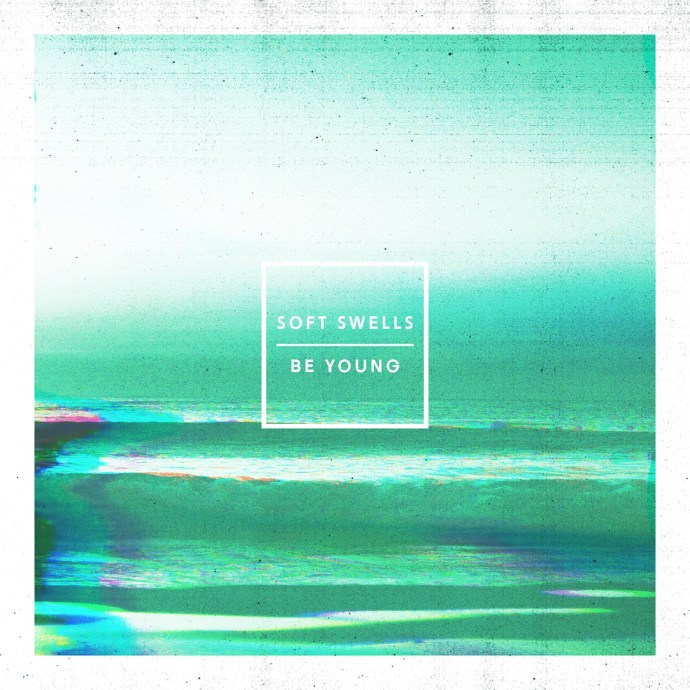 Be Young - Soft Swells album art