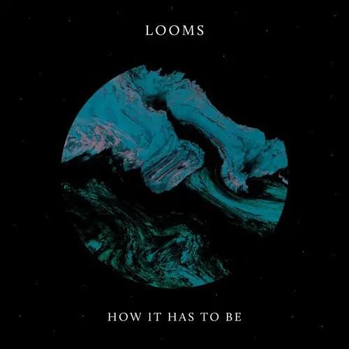 How It Has To Be - Looms album art