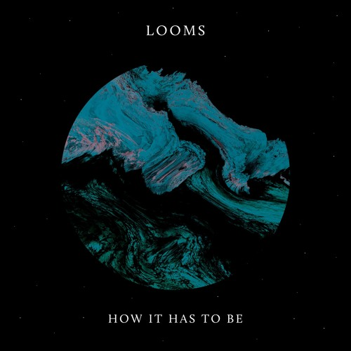 How It Has To Be - Looms album art