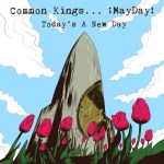 Today's A New Day - Common Kings, MayDay
